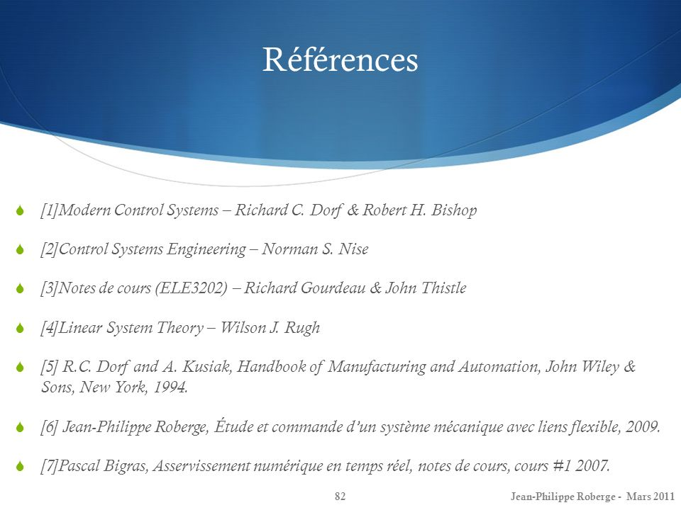 Références[1]Modern Control Systems – Richard C. Dorf & Robert H. Bishop. [2]Control Systems Engineering – Norman S. Nise.